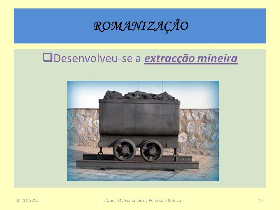 ROMANIZAÇÃO Desenvolveu-se a extracção mineira 04-11-20133@net Os Romanos na Península Ibérica17