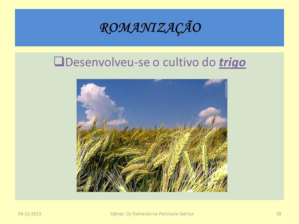 ROMANIZAÇÃO Desenvolveu-se o cultivo do trigo 04-11-20133@net Os Romanos na Península Ibérica18