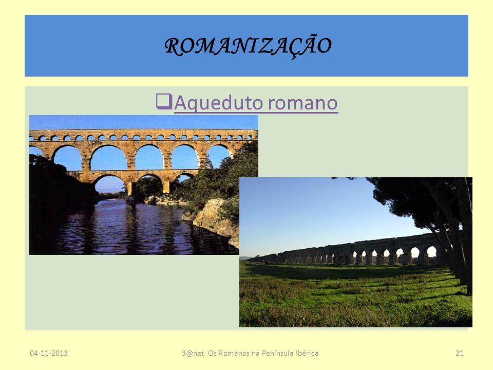ROMANIZAÇÃO Aqueduto romano 04-11-20133@net Os Romanos na Península Ibérica21
