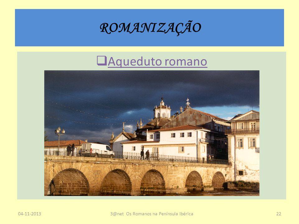 ROMANIZAÇÃO Aqueduto romano P 04-11-20133@net Os Romanos na Península Ibérica22