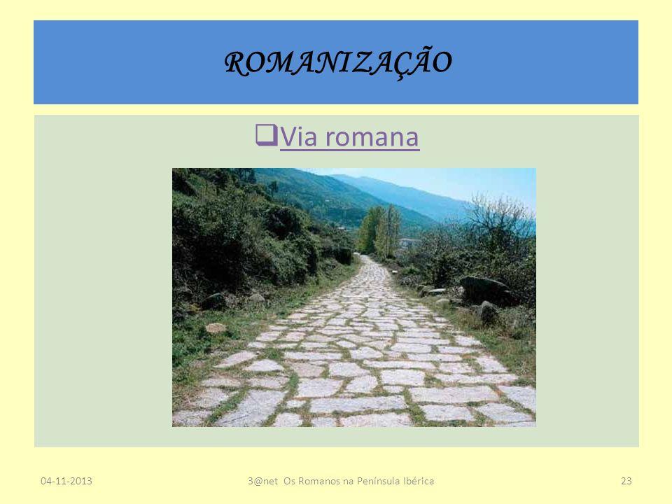 ROMANIZAÇÃO Via romana 04-11-20133@net Os Romanos na Península Ibérica23