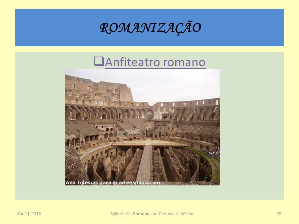ROMANIZAÇÃO 04-11-20133@net Os Romanos na Península Ibérica25 Anfiteatro romano