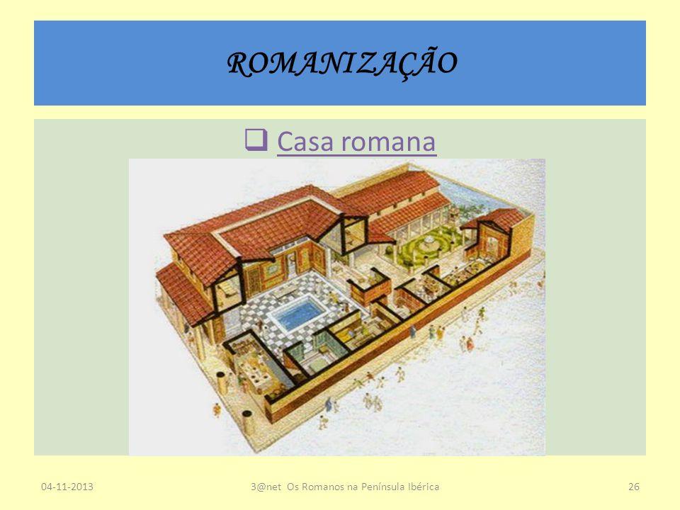 ROMANIZAÇÃO Casa romana 04-11-20133@net Os Romanos na Península Ibérica26