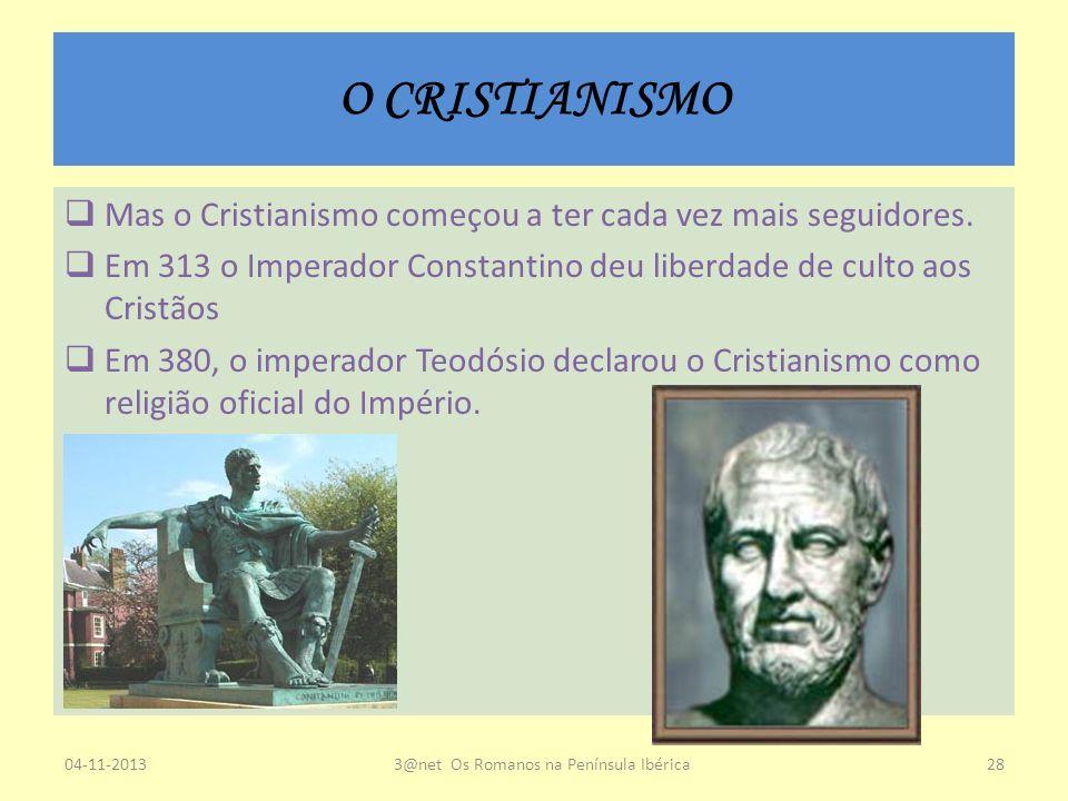 O CRISTIANISMO Mas o Cristianismo começou a ter cada vez mais seguidores. Em 313 o Imperador Constantino deu liberdade de culto aos Cristãos Em 380, o