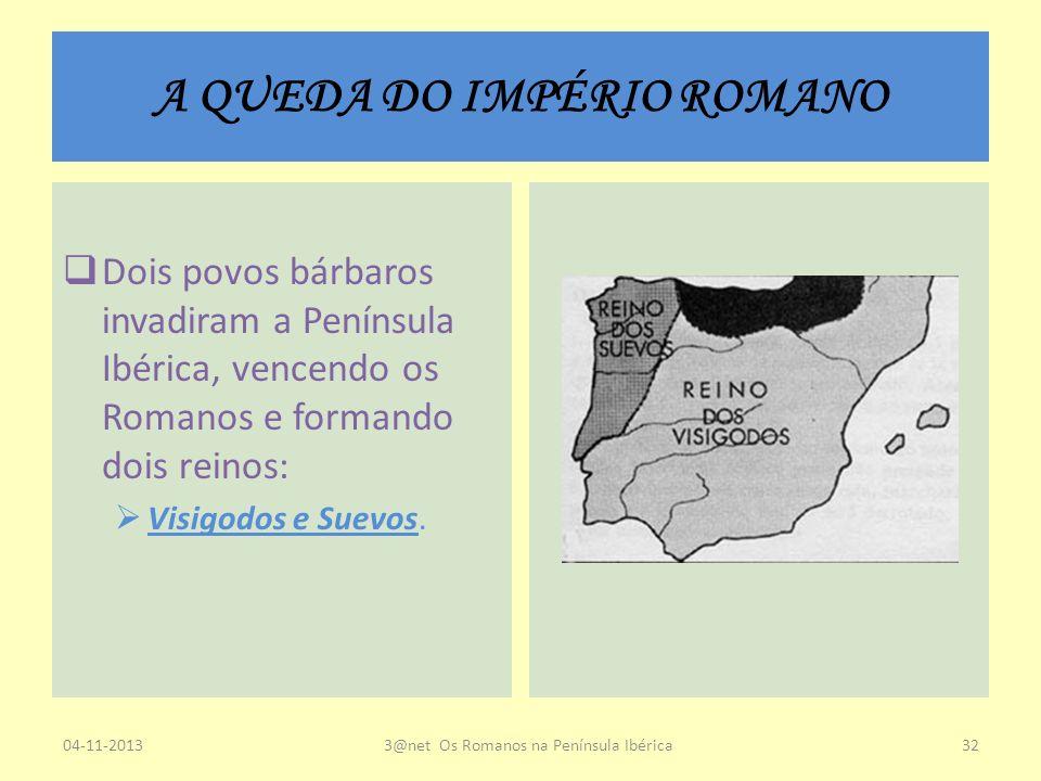 A QUEDA DO IMPÉRIO ROMANO Dois povos bárbaros invadiram a Península Ibérica, vencendo os Romanos e formando dois reinos: Visigodos e Suevos. 04-11-201