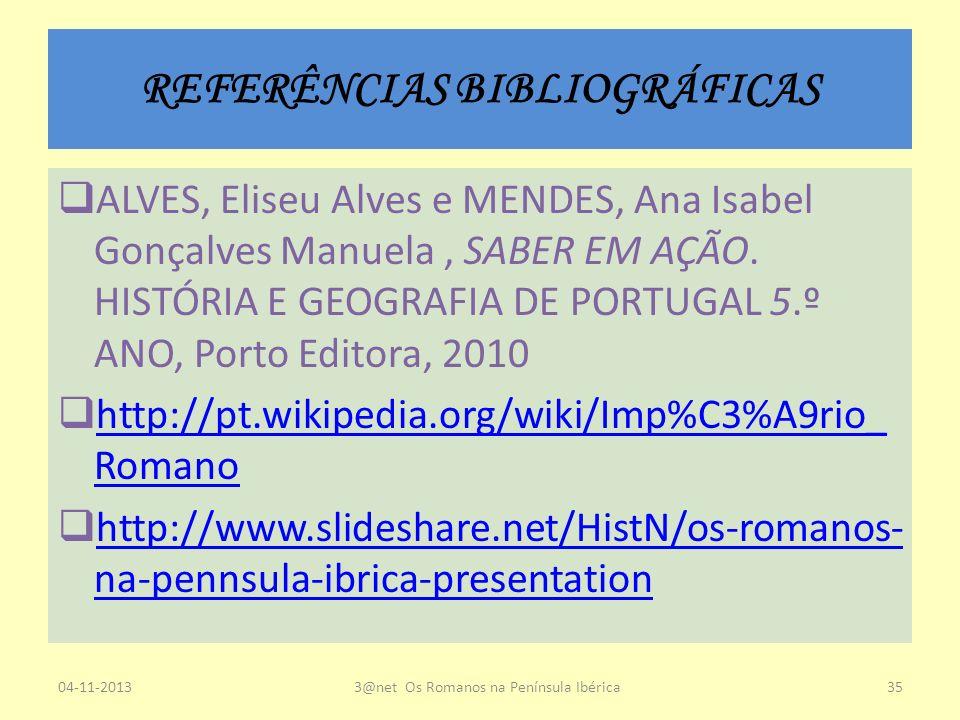 REFERÊNCIAS BIBLIOGRÁFICAS ALVES, Eliseu Alves e MENDES, Ana Isabel Gonçalves Manuela, SABER EM AÇÃO. HISTÓRIA E GEOGRAFIA DE PORTUGAL 5.º ANO, Porto
