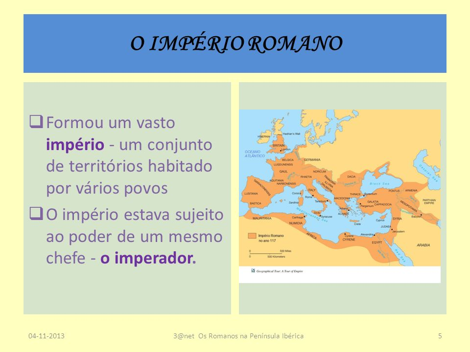O IMPÉRIO ROMANO Formou um vasto império - um conjunto de territórios habitado por vários povos O império estava sujeito ao poder de um mesmo chefe -