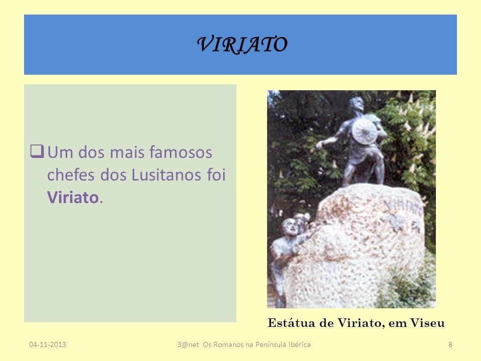 VIRIATO Um dos mais famosos chefes dos Lusitanos foi Viriato. 04-11-20133@net Os Romanos na Península Ibérica8 Estátua de Viriato, em Viseu