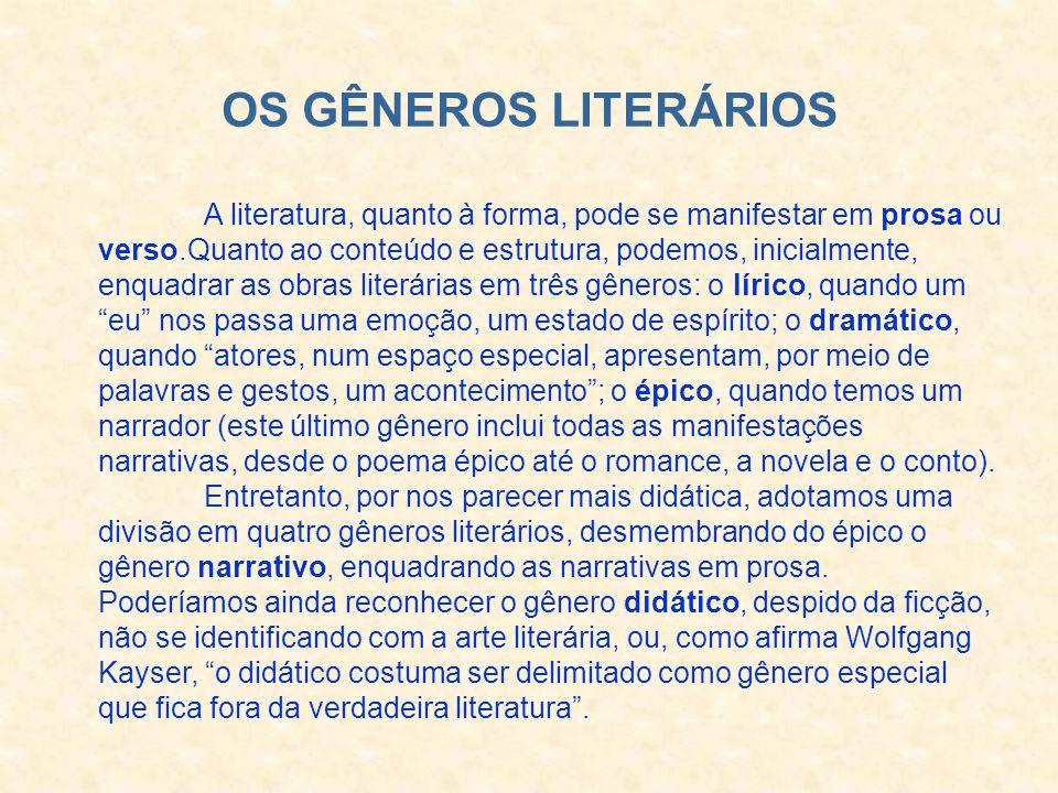OS GÊNEROS LITERÁRIOS A literatura, quanto à forma, pode se manifestar em prosa ou verso.Quanto ao conteúdo e estrutura, podemos, inicialmente, enquad
