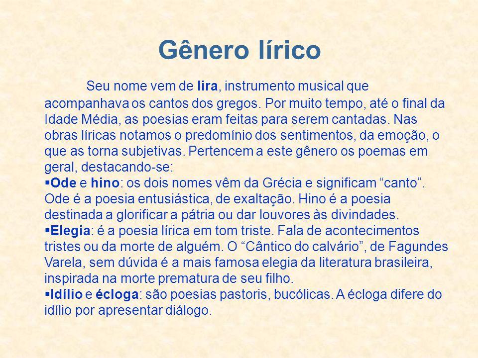 Gênero lírico Seu nome vem de lira, instrumento musical que acompanhava os cantos dos gregos. Por muito tempo, até o final da Idade Média, as poesias