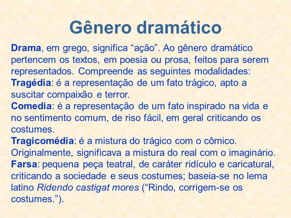 Gênero dramático Drama, em grego, significa ação. Ao gênero dramático pertencem os textos, em poesia ou prosa, feitos para serem representados. Compre