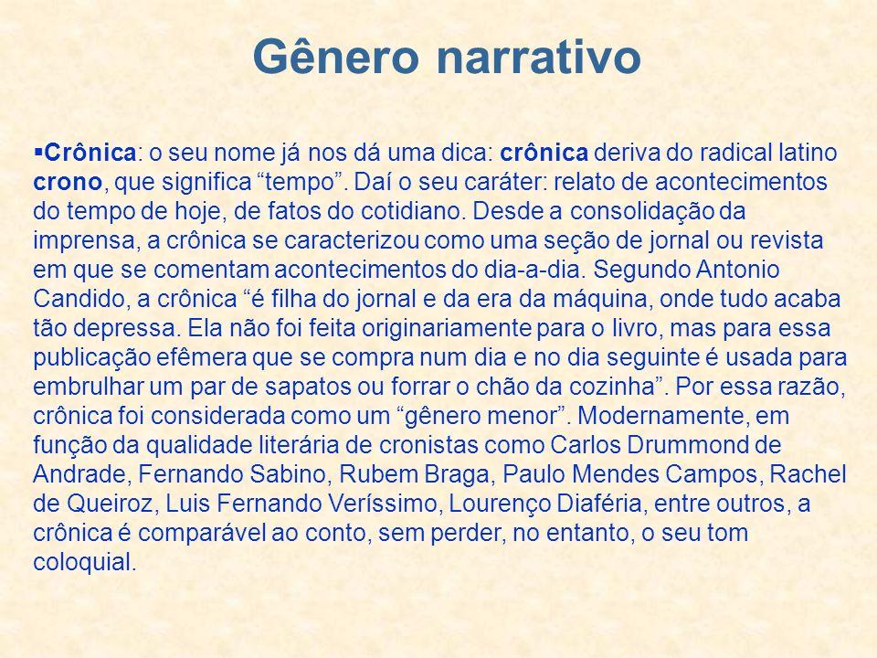 Gênero narrativo Crônica: o seu nome já nos dá uma dica: crônica deriva do radical latino crono, que significa tempo. Daí o seu caráter: relato de aco