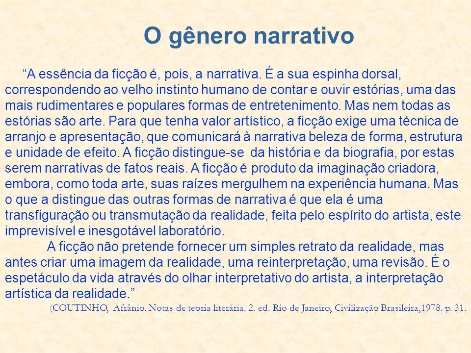 O gênero narrativo A essência da ficção é, pois, a narrativa. É a sua espinha dorsal, correspondendo ao velho instinto humano de contar e ouvir estóri