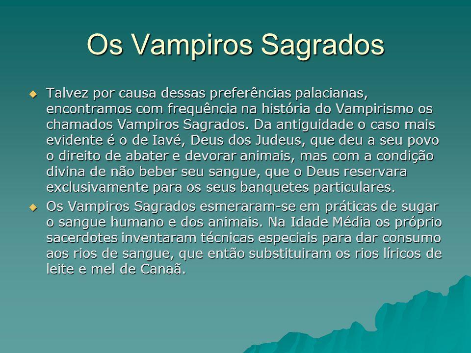 Os Vampiros Sagrados Talvez por causa dessas preferências palacianas, encontramos com frequência na história do Vampirismo os chamados Vampiros Sagrad