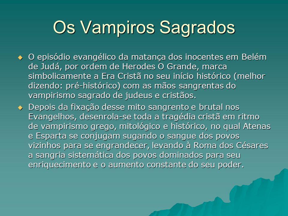 Os Vampiros Sagrados O episódio evangélico da matança dos inocentes em Belém de Judá, por ordem de Herodes O Grande, marca simbolicamente a Era Cristã