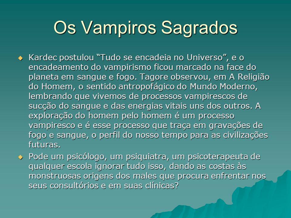 Os Vampiros Sagrados Kardec postulou Tudo se encadeia no Universo, e o encadeamento do vampirismo ficou marcado na face do planeta em sangue e fogo. T
