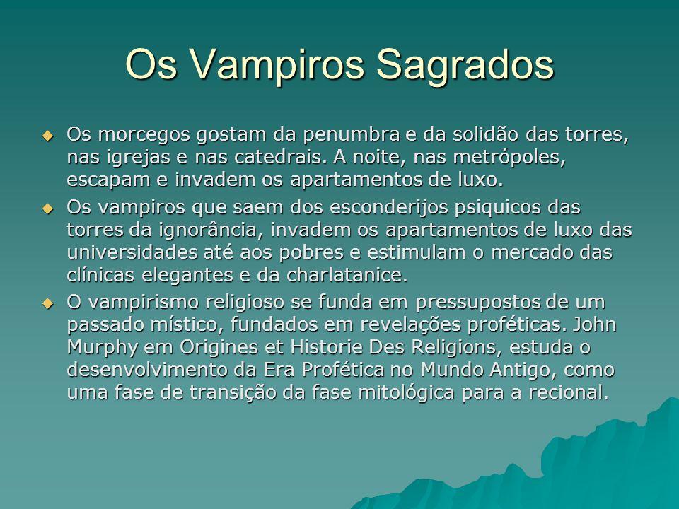 Os Vampiros Sagrados Os morcegos gostam da penumbra e da solidão das torres, nas igrejas e nas catedrais. A noite, nas metrópoles, escapam e invadem o
