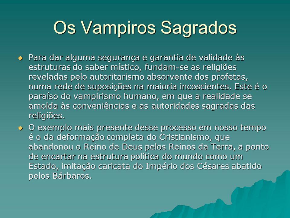 Os Vampiros Sagrados Para dar alguma segurança e garantia de validade às estruturas do saber místico, fundam-se as religiões reveladas pelo autoritari