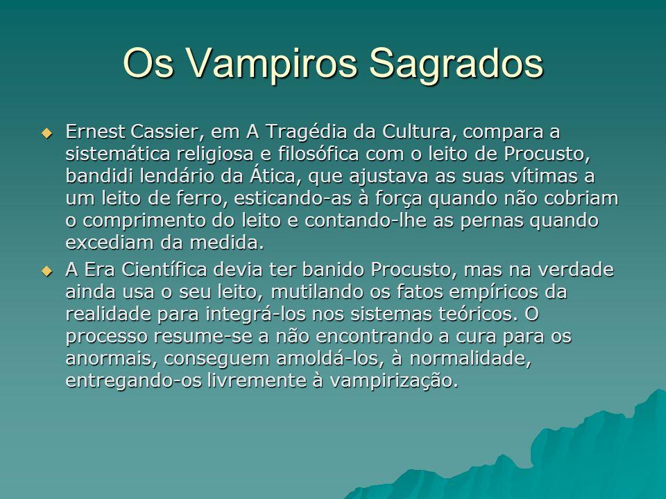 Os Vampiros Sagrados Ernest Cassier, em A Tragédia da Cultura, compara a sistemática religiosa e filosófica com o leito de Procusto, bandidi lendário