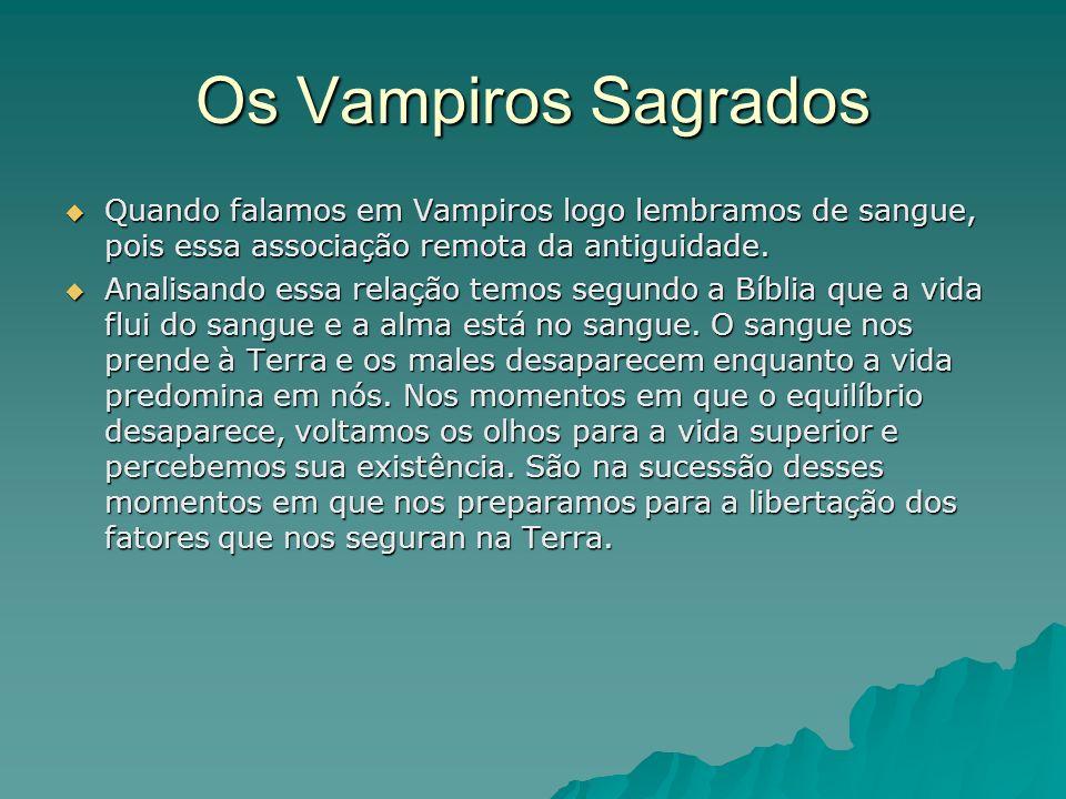 Os Vampiros Sagrados Quando falamos em Vampiros logo lembramos de sangue, pois essa associação remota da antiguidade. Quando falamos em Vampiros logo