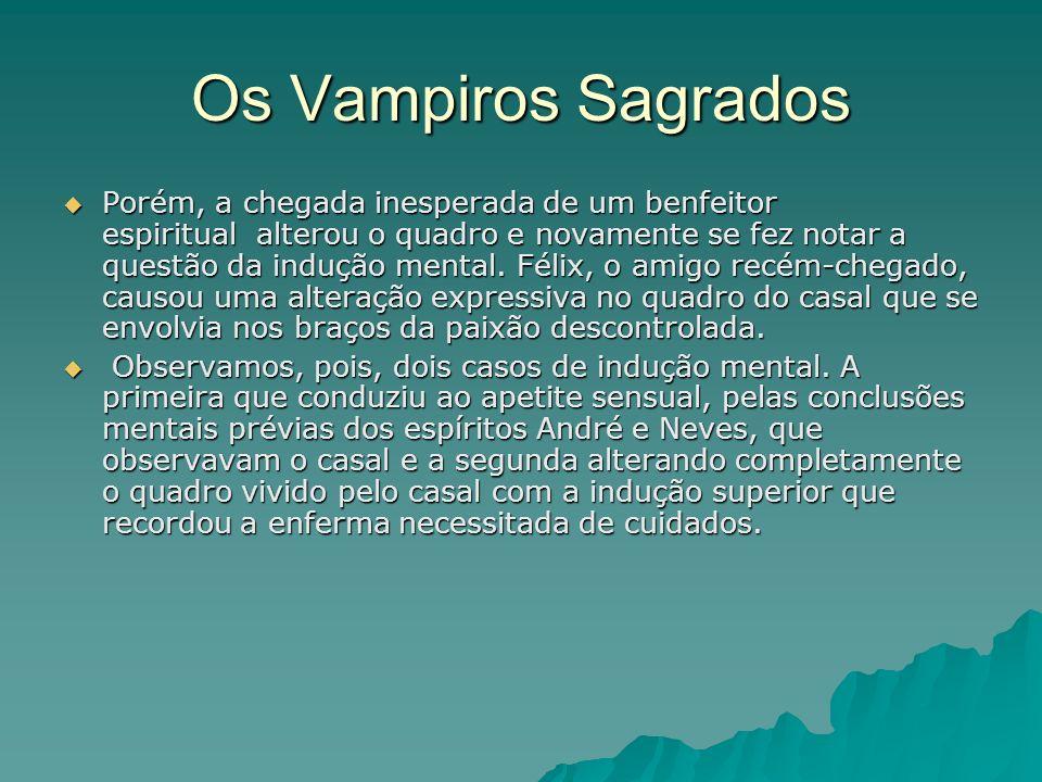 Os Vampiros Sagrados Os Vampirizados que se queixam de falta de força para resistí-los, mentem para sí mesmos.