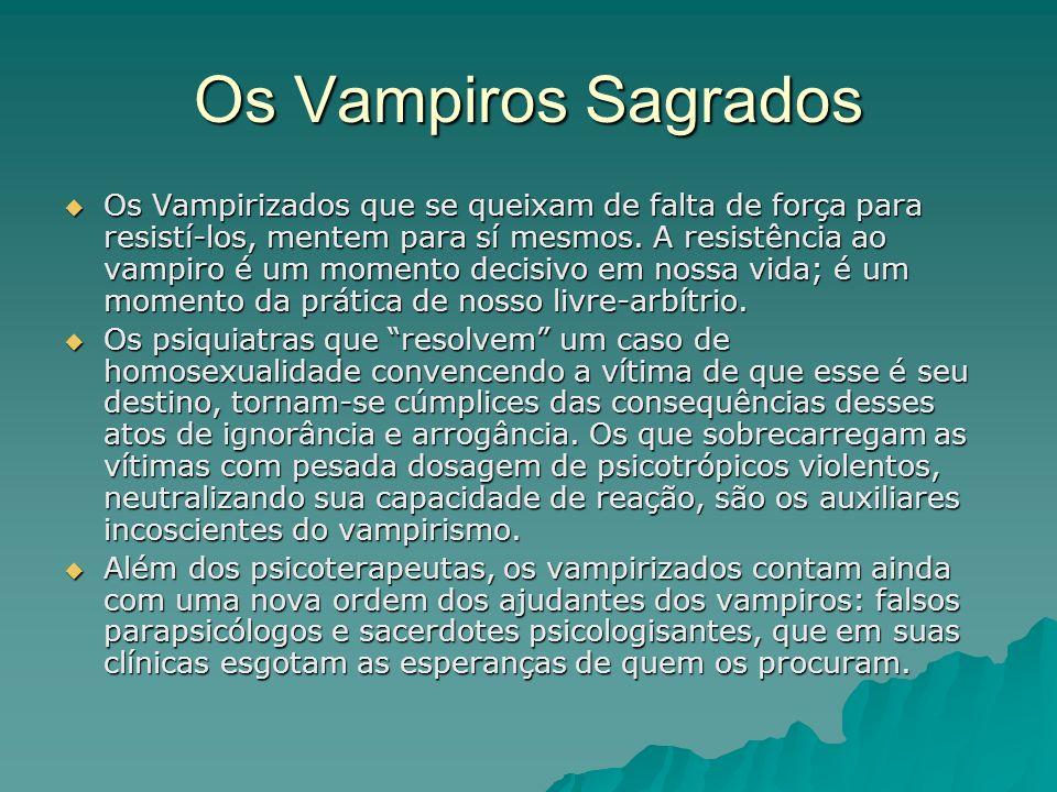 Os Vampiros Sagrados Os Vampirizados que se queixam de falta de força para resistí-los, mentem para sí mesmos. A resistência ao vampiro é um momento d