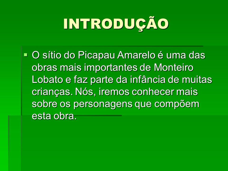 INTRODUÇÃO O sítio do Picapau Amarelo é uma das obras mais importantes de Monteiro Lobato e faz parte da infância de muitas crianças. Nós, iremos conh