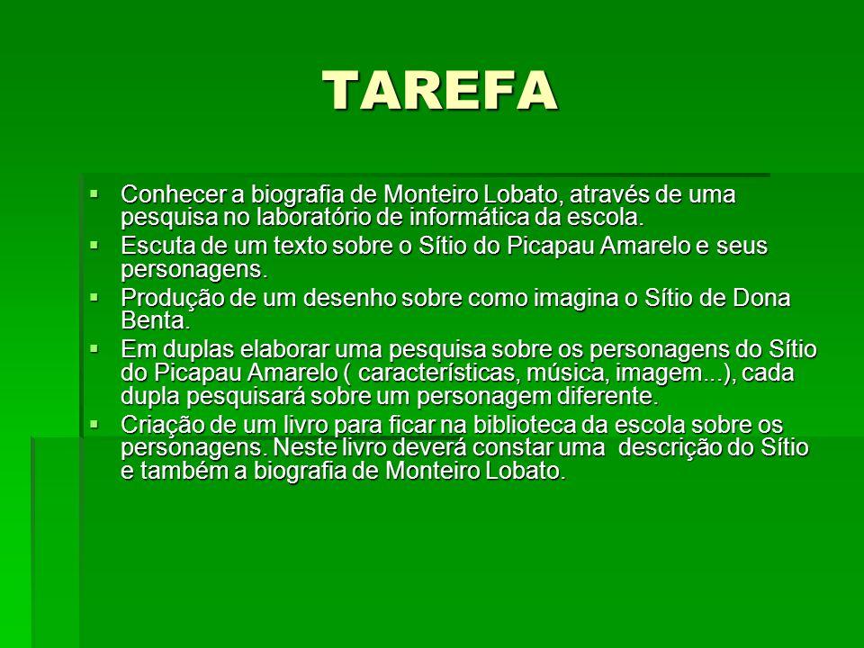 TAREFA Conhecer a biografia de Monteiro Lobato, através de uma pesquisa no laboratório de informática da escola. Conhecer a biografia de Monteiro Loba