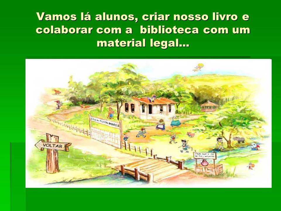 Vamos lá alunos, criar nosso livro e colaborar com a biblioteca com um material legal...