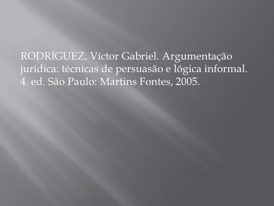 RODRÍGUEZ, Víctor Gabriel. Argumentação jurídica: técnicas de persuasão e lógica informal. 4. ed. São Paulo: Martins Fontes, 2005.