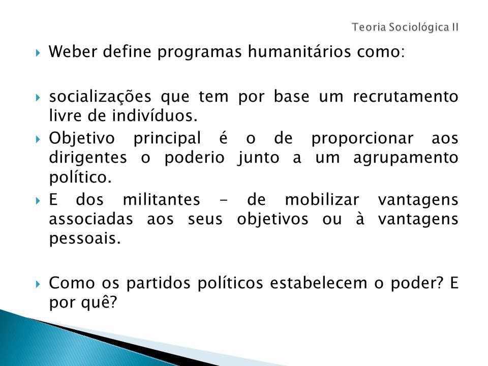 Weber define programas humanitários como: socializações que tem por base um recrutamento livre de indivíduos. Objetivo principal é o de proporcionar a