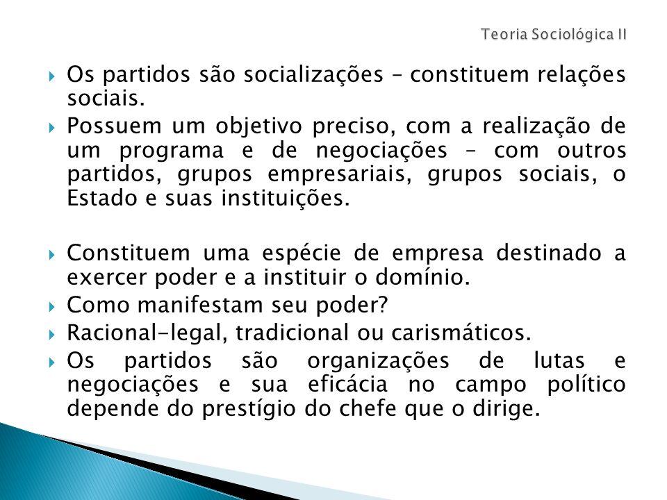 Os partidos são socializações – constituem relações sociais. Possuem um objetivo preciso, com a realização de um programa e de negociações – com outro