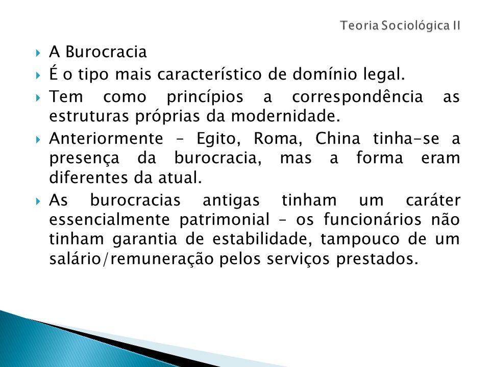 A Burocracia É o tipo mais característico de domínio legal. Tem como princípios a correspondência as estruturas próprias da modernidade. Anteriormente