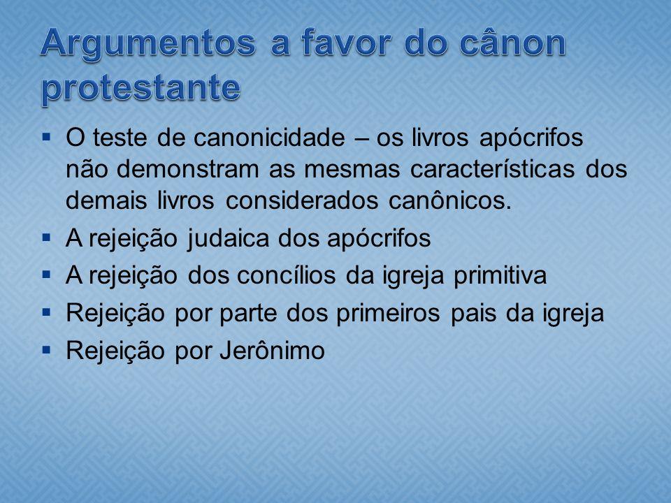 O teste de canonicidade – os livros apócrifos não demonstram as mesmas características dos demais livros considerados canônicos. A rejeição judaica do