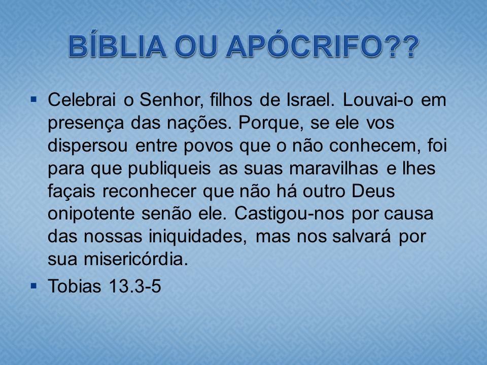 Celebrai o Senhor, filhos de Israel. Louvai-o em presença das nações. Porque, se ele vos dispersou entre povos que o não conhecem, foi para que publiq