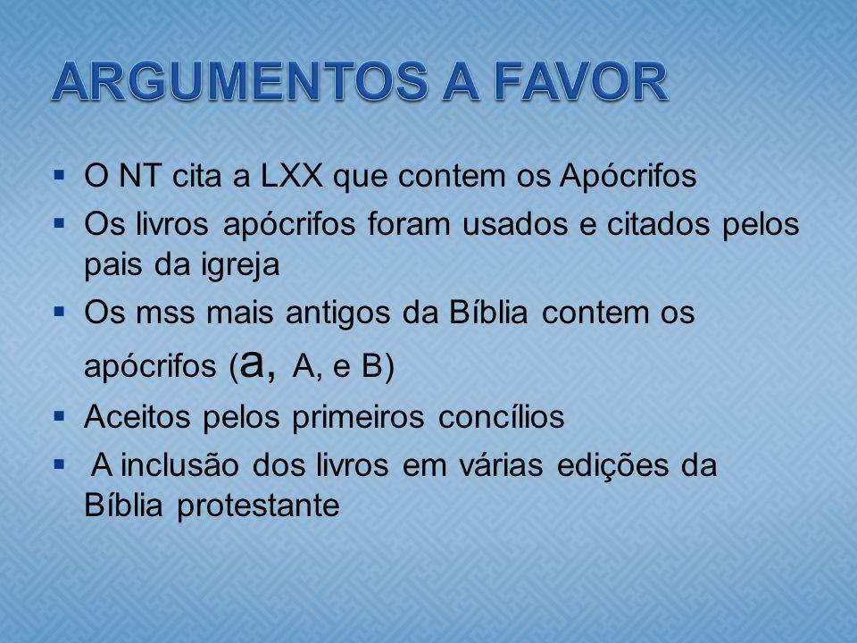 O NT cita a LXX que contem os Apócrifos Os livros apócrifos foram usados e citados pelos pais da igreja Os mss mais antigos da Bíblia contem os apócri