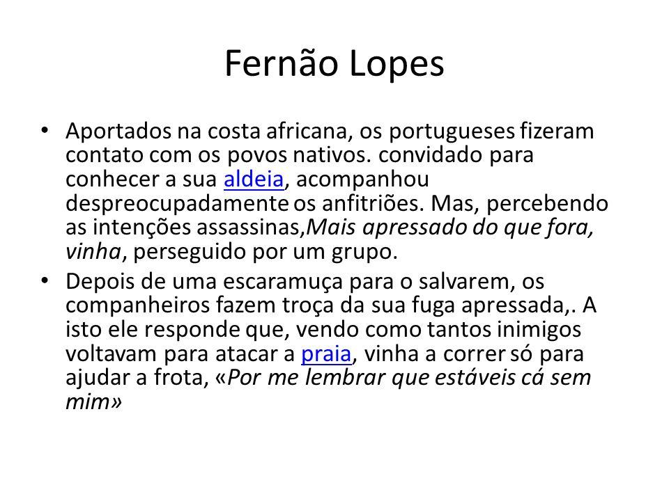 Fernão Lopes Aportados na costa africana, os portugueses fizeram contato com os povos nativos. convidado para conhecer a sua aldeia, acompanhou despre