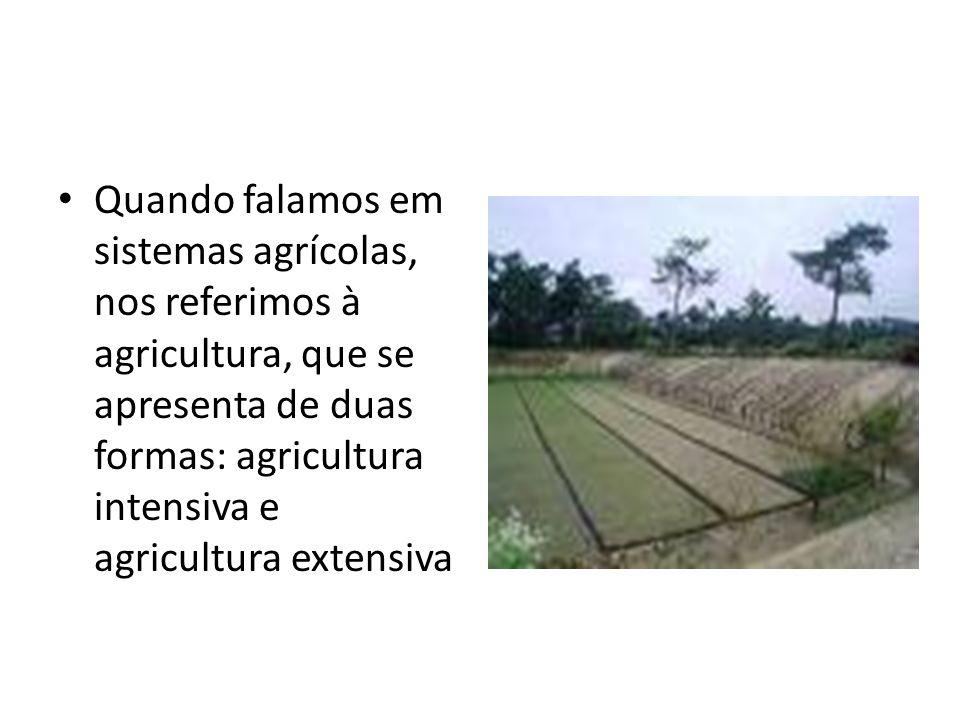 Na agricultura intensiva, é usado em todas as etapas da produção um grande número de insumos.