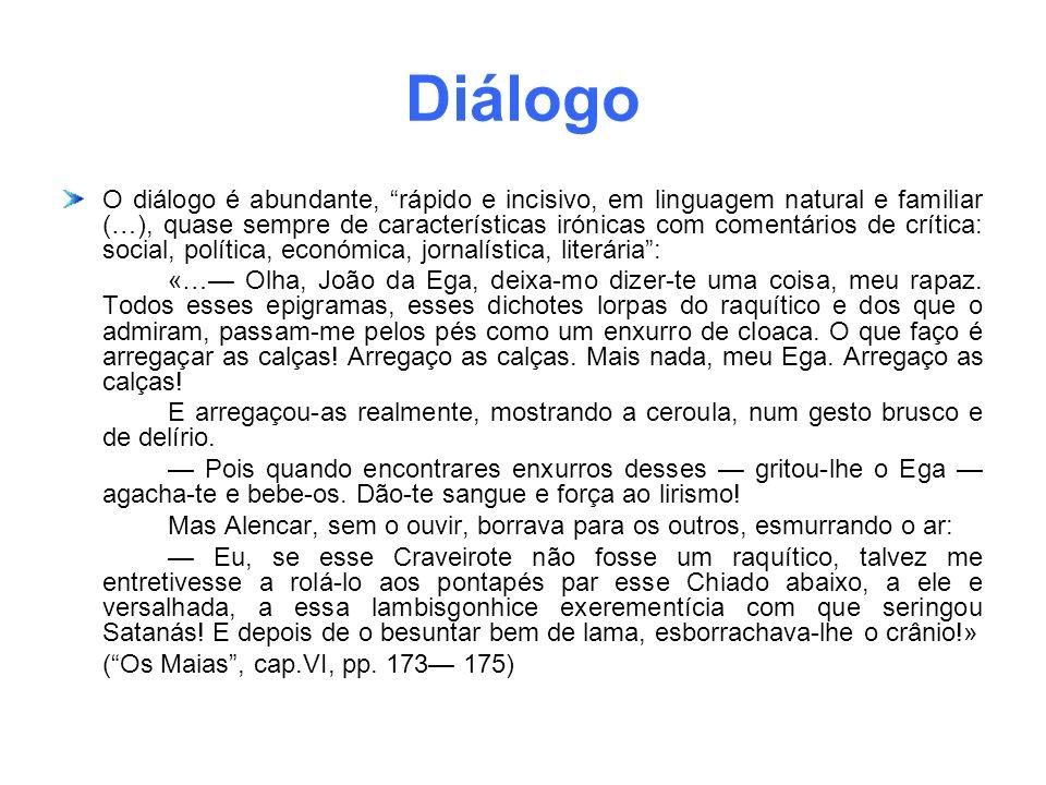 Diálogo O diálogo é abundante, rápido e incisivo, em linguagem natural e familiar (…), quase sempre de características irónicas com comentários de crí