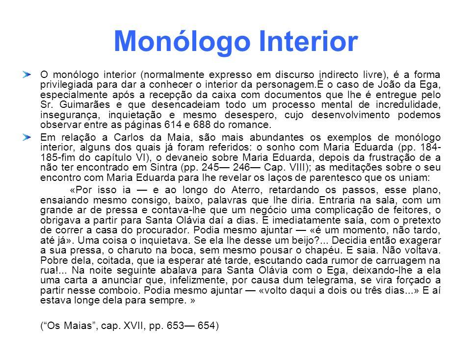 Monólogo Interior O monólogo interior (normalmente expresso em discurso indirecto livre), é a forma privilegiada para dar a conhecer o interior da per