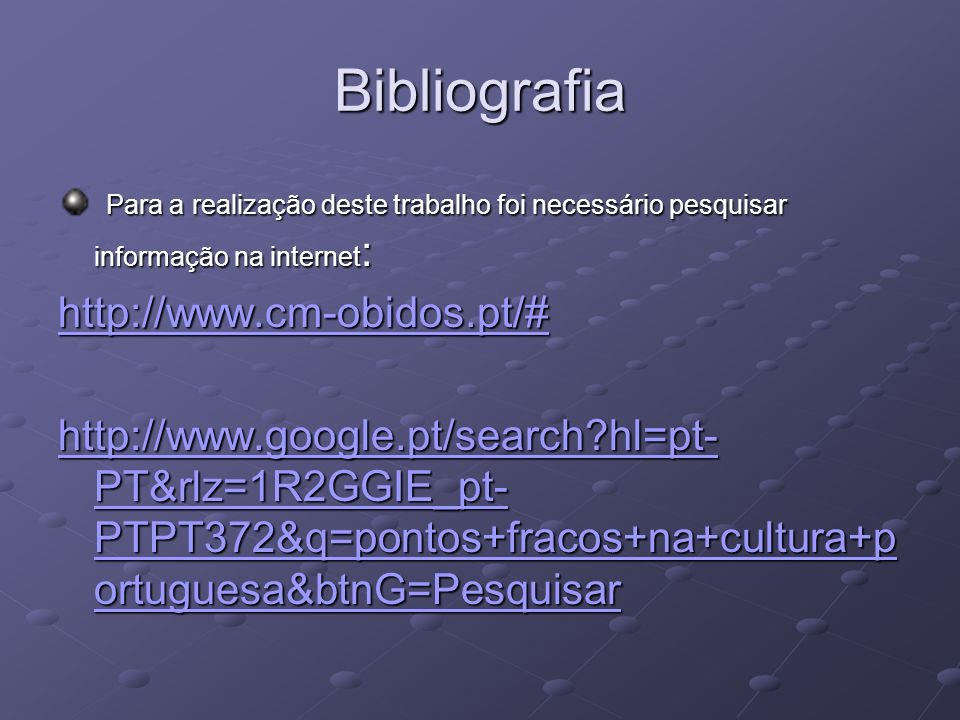 Bibliografia Para a realização deste trabalho foi necessário pesquisar informação na internet : Para a realização deste trabalho foi necessário pesqui