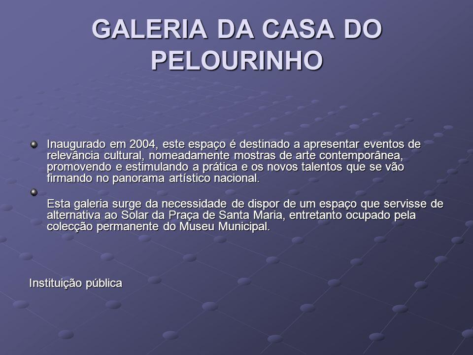 GALERIA DA CASA DO PELOURINHO Inaugurado em 2004, este espaço é destinado a apresentar eventos de relevância cultural, nomeadamente mostras de arte co