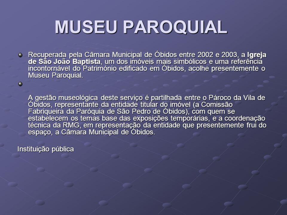 MUSEU PAROQUIAL MUSEU PAROQUIAL Recuperada pela Câmara Municipal de Óbidos entre 2002 e 2003, a Igreja de São João Baptista, um dos imóveis mais simbó