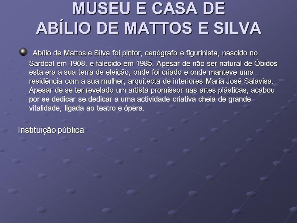 MUSEU E CASA DE ABÍLIO DE MATTOS E SILVA MUSEU E CASA DE ABÍLIO DE MATTOS E SILVA Abílio de Mattos e Silva foi pintor, cenógrafo e figurinista, nascid