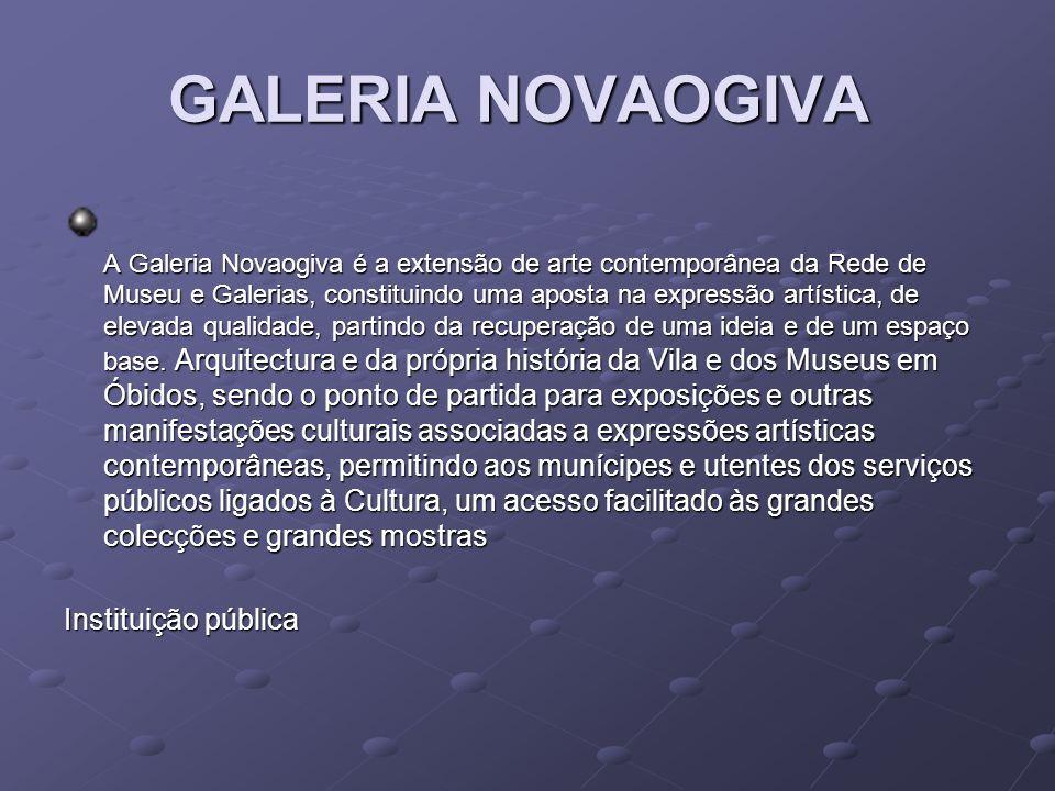GALERIA NOVAOGIVA GALERIA NOVAOGIVA A Galeria Novaogiva é a extensão de arte contemporânea da Rede de Museu e Galerias, constituindo uma aposta na exp