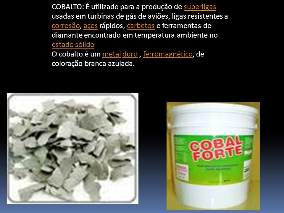 COBALTO: É utilizado para a produção de superligas usadas em turbinas de gás de aviões, ligas resistentes a corrosão, aços rápidos, carbetos e ferrame