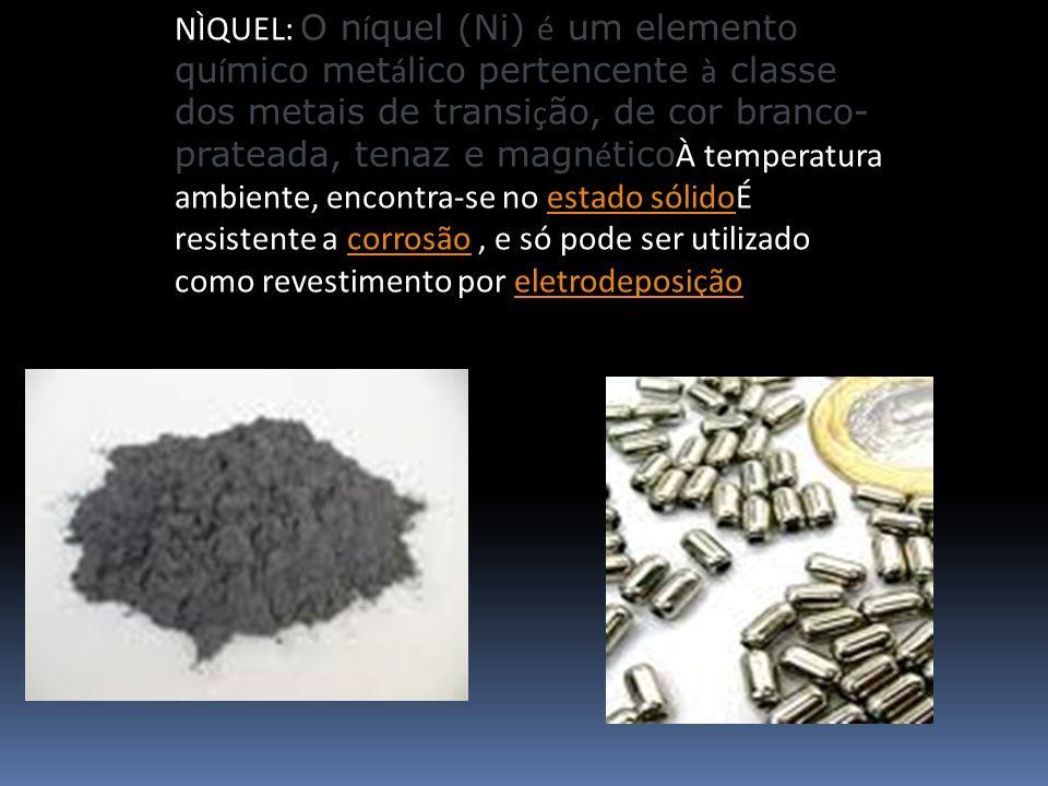 NÌQUEL: O n í quel (Ni) é um elemento qu í mico met á lico pertencente à classe dos metais de transi ç ão, de cor branco- prateada, tenaz e magn é tic