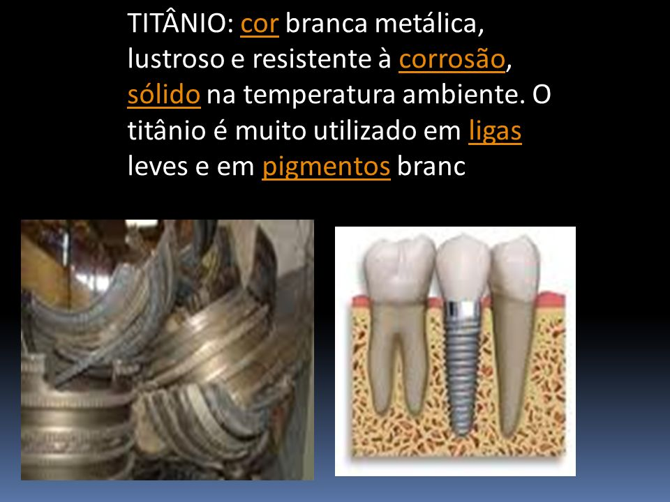 TITÂNIO: cor branca metálica, lustroso e resistente à corrosão, sólido na temperatura ambiente. O titânio é muito utilizado em ligas leves e em pigmen