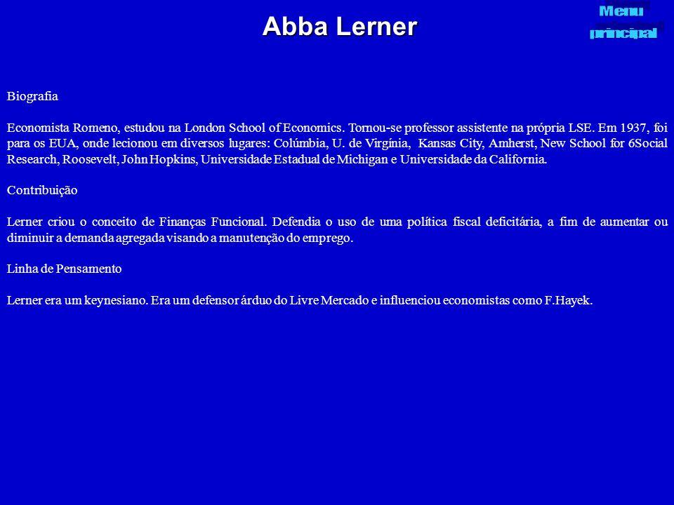 Abba Lerner Biografia Economista Romeno, estudou na London School of Economics. Tornou-se professor assistente na própria LSE. Em 1937, foi para os EU