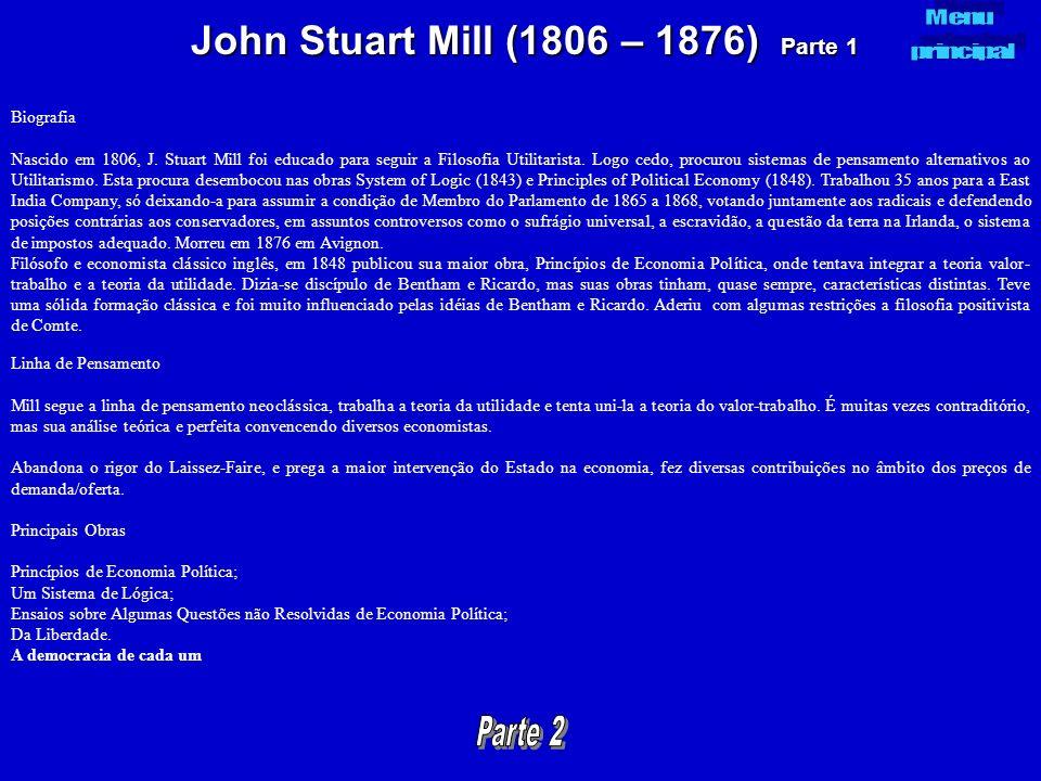John Stuart Mill (1806 – 1876) Parte 1 Biografia Nascido em 1806, J. Stuart Mill foi educado para seguir a Filosofia Utilitarista. Logo cedo, procurou